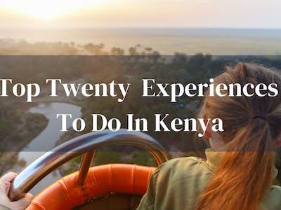 Top 20 Experiences In Kenya
