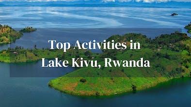 Top Activities Lake Kivu Rwanda